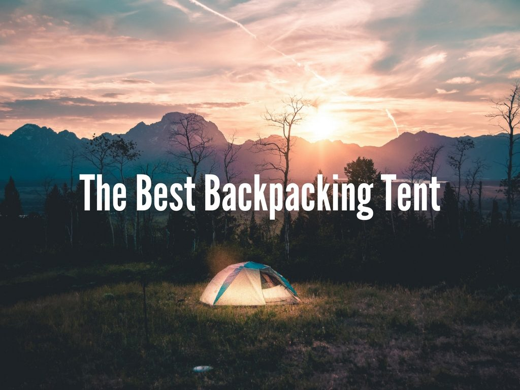How To Choose The Best Backpacking Tent